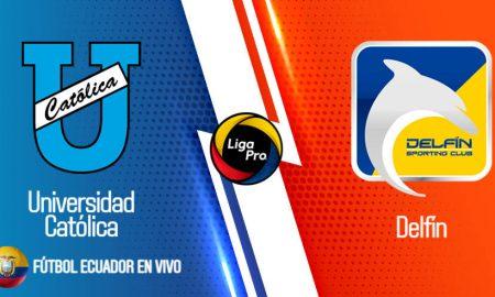Universidad Católica vs Delfín VER EN VIVO EN DIRECTO Liga Pro 2020