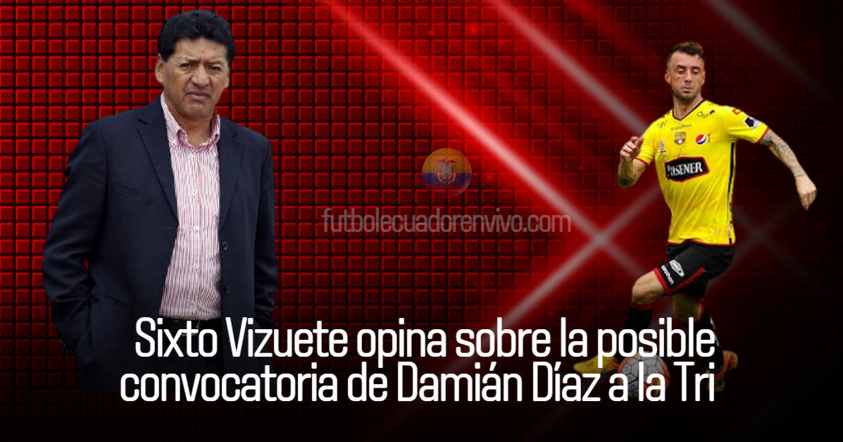 Sixto Vizuete opina sobre la posible convocatoria de Damián Díaz a la Tri