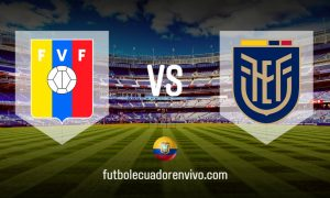 VER PARTIDO Ecuador vs Venezuela EN VIVO Eliminatorias